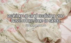 waking up and realizing you have more time to sleep #littlereasonstosmile
