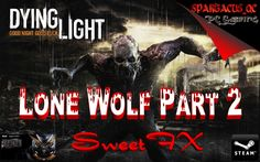 """Dying Light """"Lone Wolf Part 2"""" Max Settings + SweetFX Asus GTX 970"""