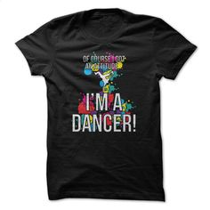Of Course I Got An Attitude Im A Dancer Great Dancing S T Shirt, Hoodie, Sweatshirts - custom tshirts #teeshirt #hoodie