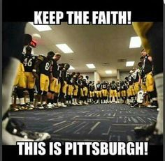 Keep the faith, Steelers Family!