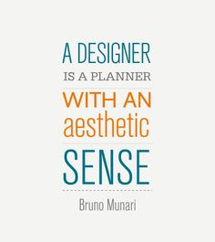 """""""A designer is a planner with an aesthetic sense"""" Bruno Munari"""