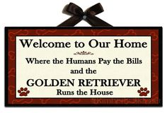 GOLDEN RETRIEVER Runs the House Welcome Sign