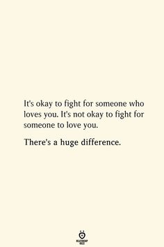 It's okay to fight for someone who loves you. It's not okay to fight for someone to love you. There's a huge difference. for him It's Okay To Fight For Someone Who Loves You. It's Not Okay To Fight For Someone To Love You Love Yourself Quotes, Love Quotes For Him, Quotes To Live By, Its Okay Quotes, Love Qoutes, Fight For Love Quotes, Talk To Me Quotes, Mood Quotes, Positive Quotes