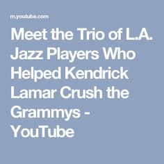 Meet the Trio of L.A. Jazz Players Who Helped Kendrick Lamar Crush the Grammys - YouTube