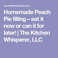 Homemade Peach Pie filling – eat it now or can it for later! | The Kitchen Whisperer, LLC