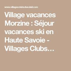 Village vacances Morzine : Séjour vacances ski en Haute Savoie - Villages Clubs…