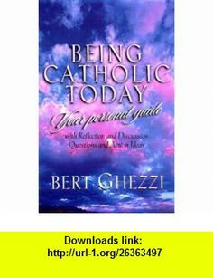 Being Catholic Today Your Personal Guide (9781569550106) Bert Ghezzi , ISBN-10: 1569550107  , ISBN-13: 978-1569550106 ,  , tutorials , pdf , ebook , torrent , downloads , rapidshare , filesonic , hotfile , megaupload , fileserve