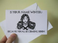 Handmade Game of Thrones Anniversary or Birthday Card featuring Jon snow and the dirty pun: Is your name winter? Because youll be coming soon. Would make a funny valentines card, anniversary card or birthday card for Game of Throne Fans!  You will receive a 4 x 6 card on heavy white stock paper and matching envelope.  Free free to get in touch for special requests.