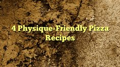 cool 4 Physique-Friendly Pizza Recipes,                     Regardless of whether you're dieting, bulking, or somewhere in between, there's a place for pizza in your life. Fatty, car...,http://90daynewbody.com/4-physique-friendly-pizza-recipes/