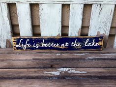 """Life is better at the lake"" is a very popular sign that I make for my people in my community.  If you are interested in a sign like this, email me at 3drinkminimumsigns@gmail.com"