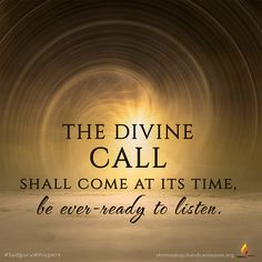 The divine call shall come at its time, be ever-ready to listen. Faith Quotes, Whisper, Booklet, Prayers, Spirituality, Hush Hush, Beans, Believe Quotes