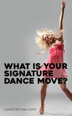 It's Saturday night and time to get out to the dance floor, but do you have your signature dance ready? Whether you are fashion forward with steps, always in vogue, or prefer to kick it with your friends and Dougie, fear not! Take this quiz and find a dance step that's just right for your personality. Then get ready to take the club, or your living room, by storm. | What Is Your Signature Dance Move from #LoveToKnow