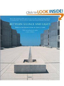 Between Silence and Light: Spirit in the Architecture of Louis I. Kahn by Louis I. Kahn, John Lobell