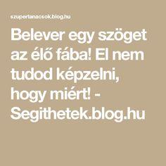 Belever egy szöget az élő fába! El nem tudod képzelni, hogy miért! - Segithetek.blog.hu