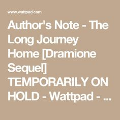 Author's Note - The Long Journey Home [Dramione Sequel] TEMPORARILY ON HOLD - Wattpad - Wattpad