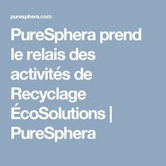 PureSphera prend le relais des activités de Recyclage ÉcoSolutions   PureSphera