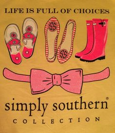 southernbows: Simply Southern T-shirt Collection • Life is full of choices