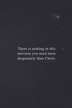There is nothing you need more desperately than Christ.