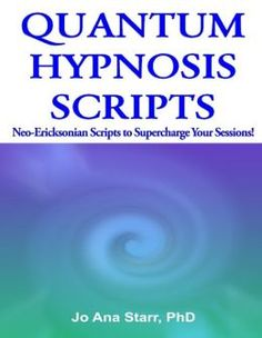 Quantum Hypnosis Scripts: Neo-Ericksonian Scripts to Supercharge Your Sessions!