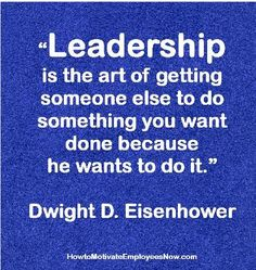Motivation Quotation by Dwight D. Eisenhower- Influence is an important part of leadership and employee motivation. Link to article on how to give employees a good reason for being motivated.