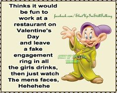 Valentine's Day Im Going To Leave Fake Engagement Rings On Peoples Dinner Tables And Then Watch the mens Reactions valentines day valentines day quotes happy valentines day funny valentines day quotes valentines day humor happy valentine's day quotes vale