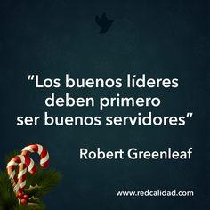 """""""Los buenos líderes deben primero ser buenos servidores"""" Robert Greenleaf"""