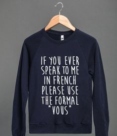 """If You Speak To Me In French - Hello, peasant. If you ever speak to me in French, please you the formal """"vous"""". This funny francophone shirt is perfect for those who consider themselves royalty! Perfect for Francophones, French language students, enthusiasts, or haughty French professors who demand respect! Show your fabulous Francophile pride with this shirt! #france #travel #cest_la_vie"""