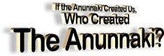 If the Anunnaki Created Us, Who Created the Anunnaki?