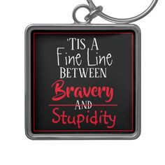 Shop Bravery & Stupidity Humor Keychain created by ManCavePortal. Charm Rings, Personal Shopping, Hold You, Losing You, Key Chains, Words Quotes, Silver Color, Stupid, Portal