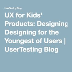 UX for Kids' Products: Designing for the Youngest of Users | UserTesting Blog