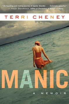 Manic by Terri Cheney - A TRUE picture of the life of someone with Bipolar Disorder
