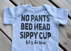 No pants bed head sippy cup let's do this, funny kids t-shirt, funny baby bodysuit.