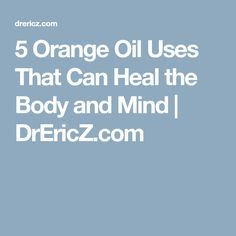 5 Orange Oil Uses That Can Heal the Body and Mind | DrEricZ.com