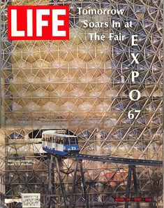 Life Magazine April 28, 1967 featured Expo 67, Montreal's World's Fair, which opened 43 years ago on April 27/67.