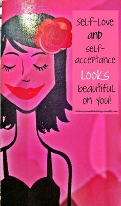 """Self-love and self-acceptance looks beautiful on you!"""