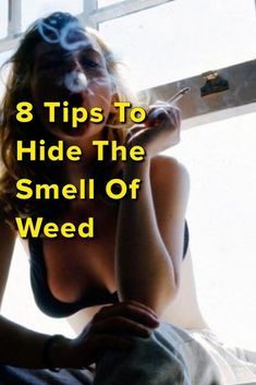 8 Tips To Hide The Smell Of Weed