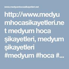 http://www.medyumhocasikayetleri.net medyum hoca sikayetleri, medyum sikayetleri #medyum #hoca #sikayetleri
