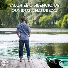 Valorize o silêncio, dê ouvidos à Natureza.