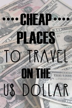 With the US dollar's value sinking, here is a list of places you can still travel to cheaply. Don't worry, there are cheap spots on almost every continent.