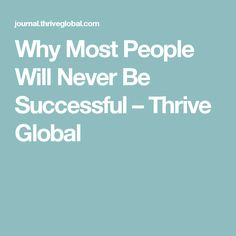 Why Most People Will Never Be Successful – Thrive Global