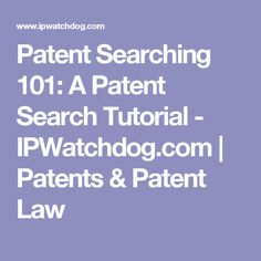 Patent Searching 101: A Patent Search Tutorial - IPWatchdog.com | Patents & Patent Law