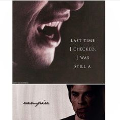 "#TVD The Vampire Diaries  Damon  ""Last time I checked. I was still a vampire"""