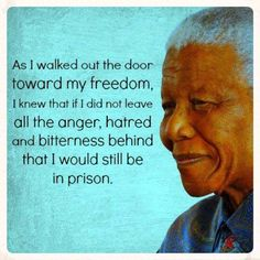 """""""As I walked out the door toward my freedom, I knew that if I did not leave all the anger, hatred and bitterness behind that I would still be in prison."""" Nelson Mandela quote  https://www.facebook.com/pages/ONE-Love-The-Lightworkers-Home/391813060939846"""