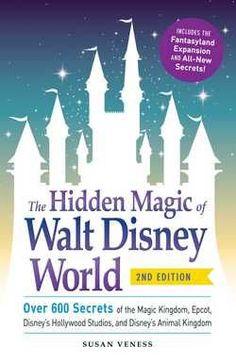 The Hidden Magic of Walt Disney World  :  Over 600 Secrets of the Magic Kingdom, EPCOT, Disney's Hollywood Studios, and Disney's Animal Kingdom by Susan Veness (Paperback): Booksamillion.com: Books