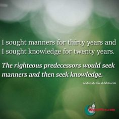 It is the way of the salaf to acquire manners before seeking knowledge! The importance of manners cannot be emphasised enough in conveying Islam. The characteristics of a person can ruin the message.