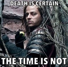 Death is certain, the time is not.
