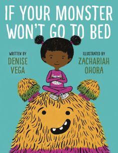 If Your Monster Won't Go To Bed by Denise Vega, Zachariah OHora (Illustrator)