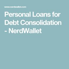 Personal Loans for Debt Consolidation - NerdWallet