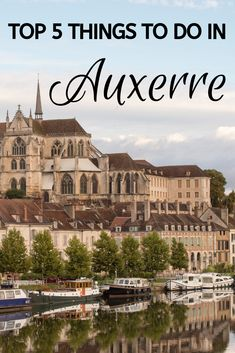When it comes to barge holidays in France, Auxerre is a dream destination. Here are the top five things to do in the city. Auxerre France, Haute Marne, Tourist Information, French Countryside, City Guides, History Museum, France Travel, Countries Of The World, Corse