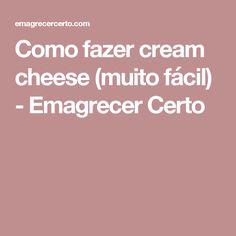 Como fazer cream cheese (muito fácil) - Emagrecer Certo